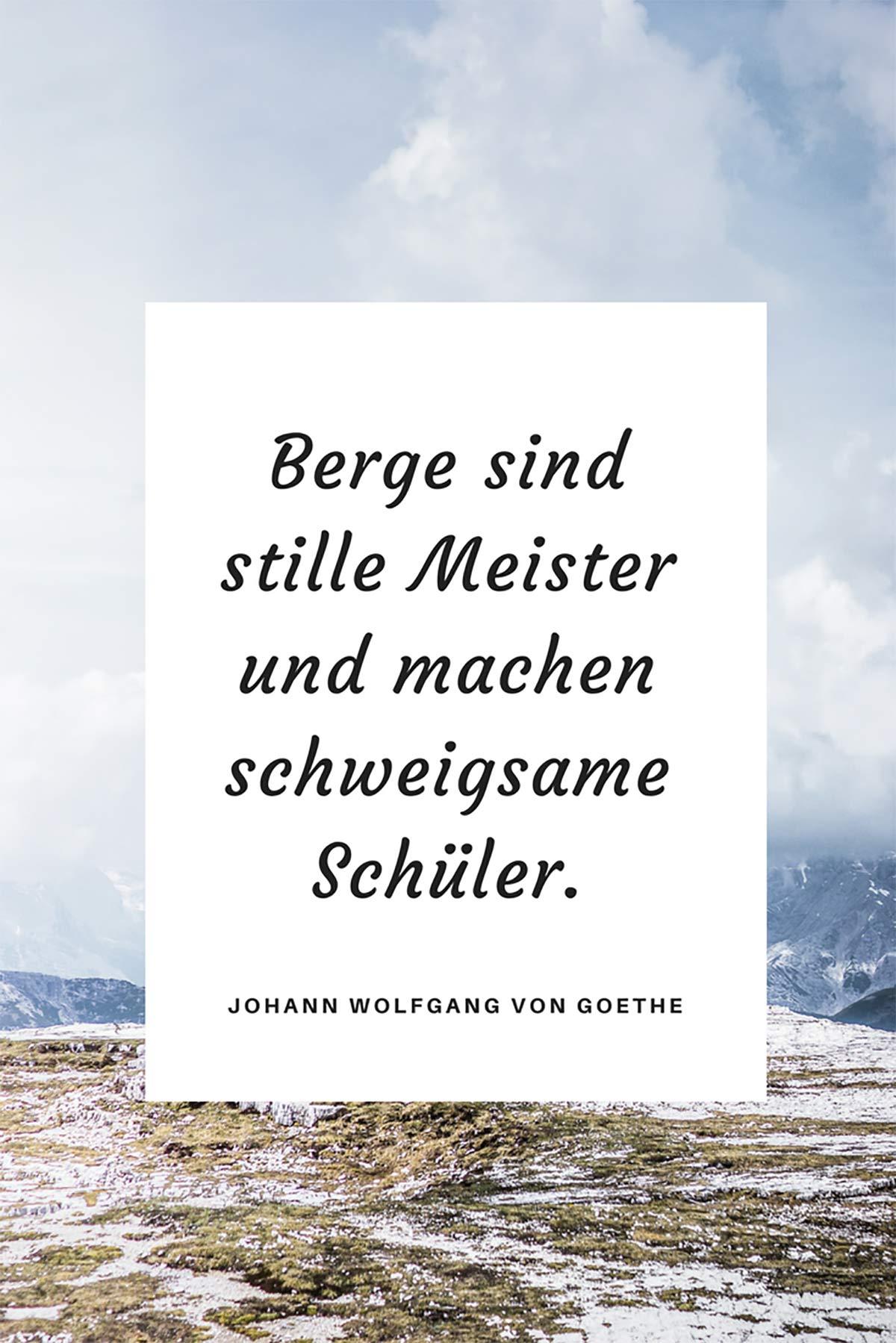 Berge sind stille Meister und machen schweigsame Schüler. – Johan Wolfgang von Goethe