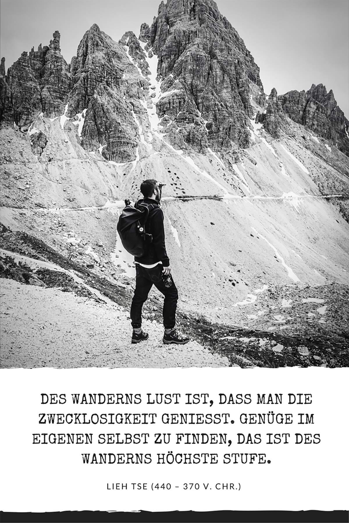 Des Wanderns Lust ist, dass man die Zwecklosigkeit genießt, Genüge im eigenen selbst zu finden – das ist des Wanderns höchste Stufe. – Lieh Tse