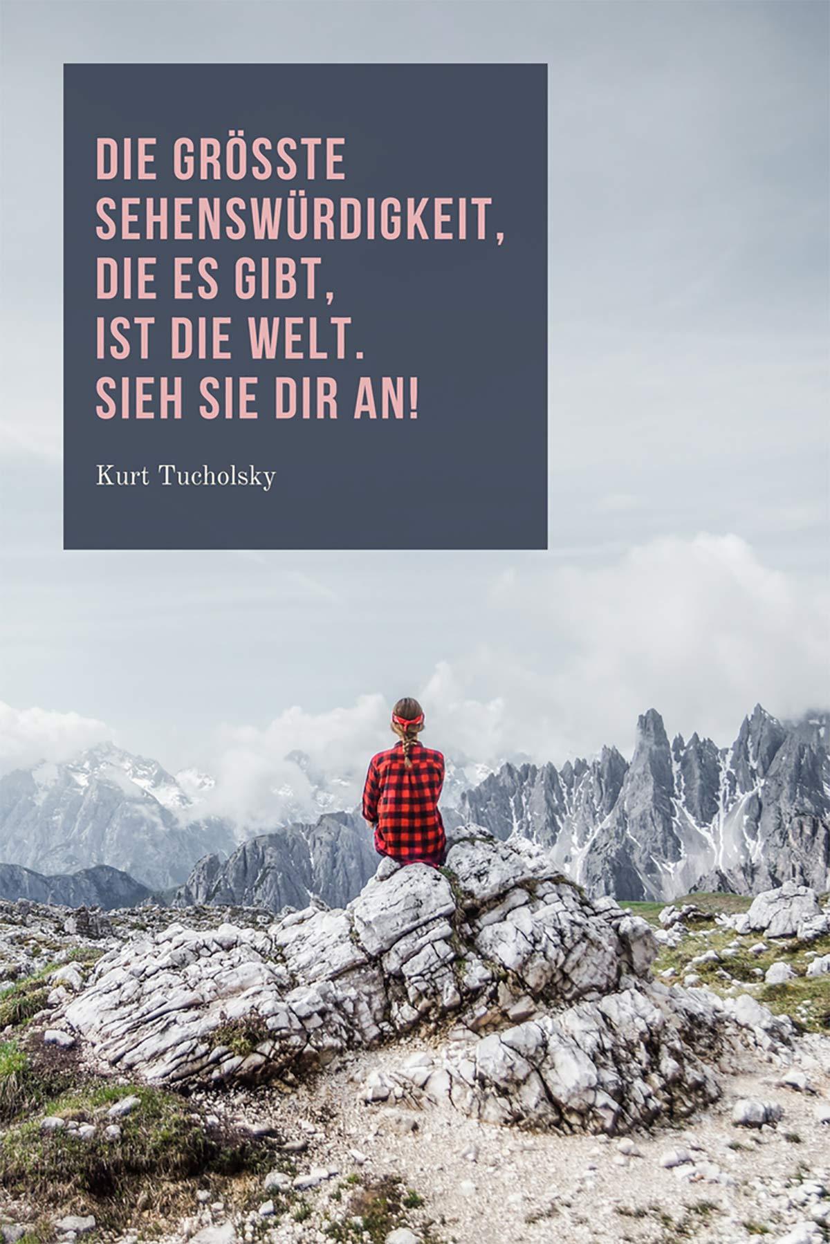 Die größte Sehenswürdigkeit, die es gibt, ist die Welt. Sieh sie dir an. – Kurt Tucholsky