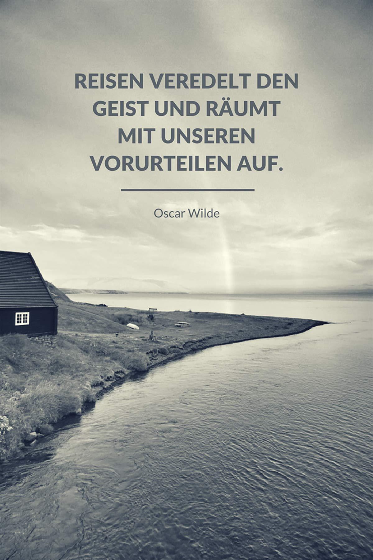 Reisen veredelt den Geist und räumt mit unseren Vorurteilen auf. – Oscar Wilde