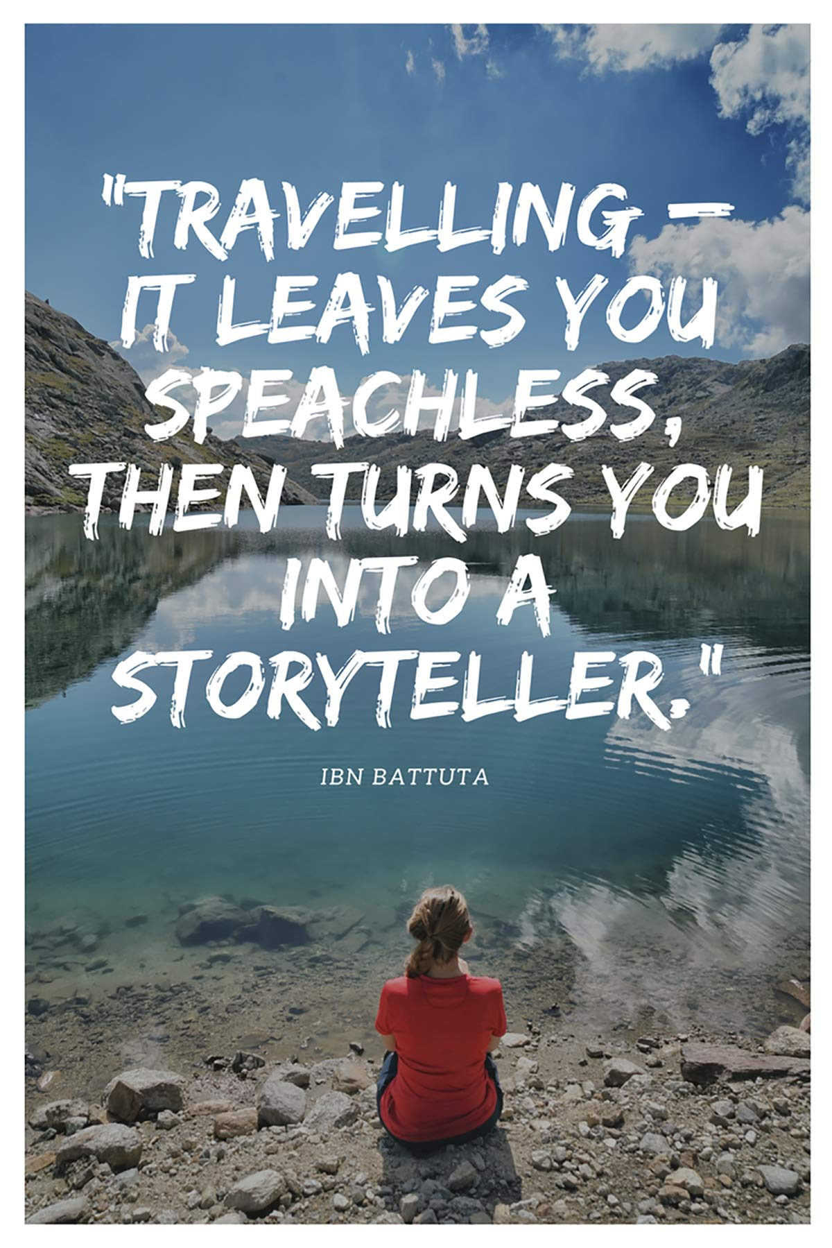 Travelling – it leaves you speechless, then turns you into a storyteller. – Ibn Battuta