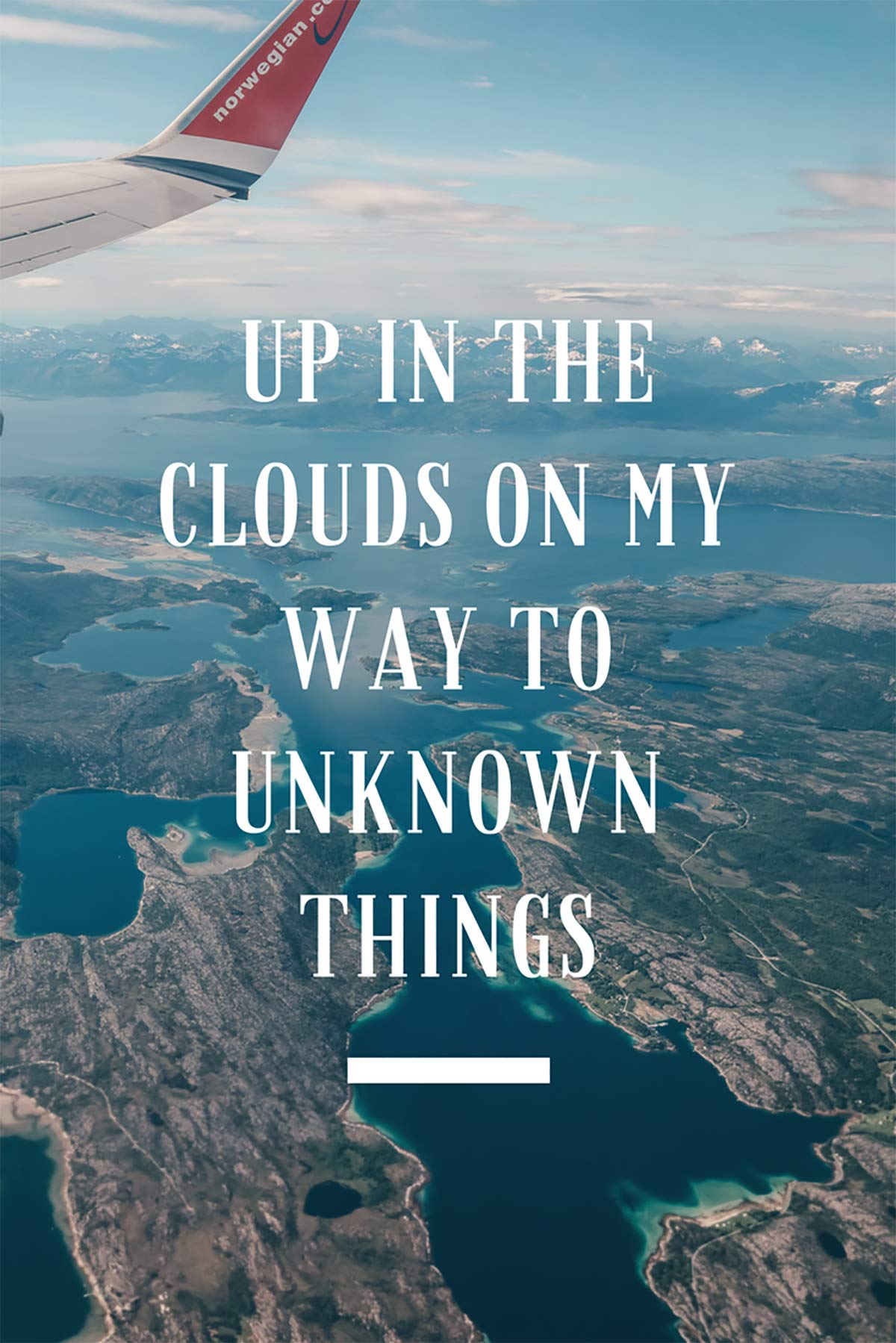 Up in the clouds on my way to unknown things