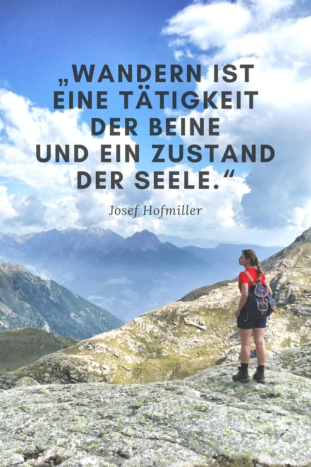 Wandern ist eine Tätigkeit der Beine und ein Zustand der Seele. – Josef Hofmiller