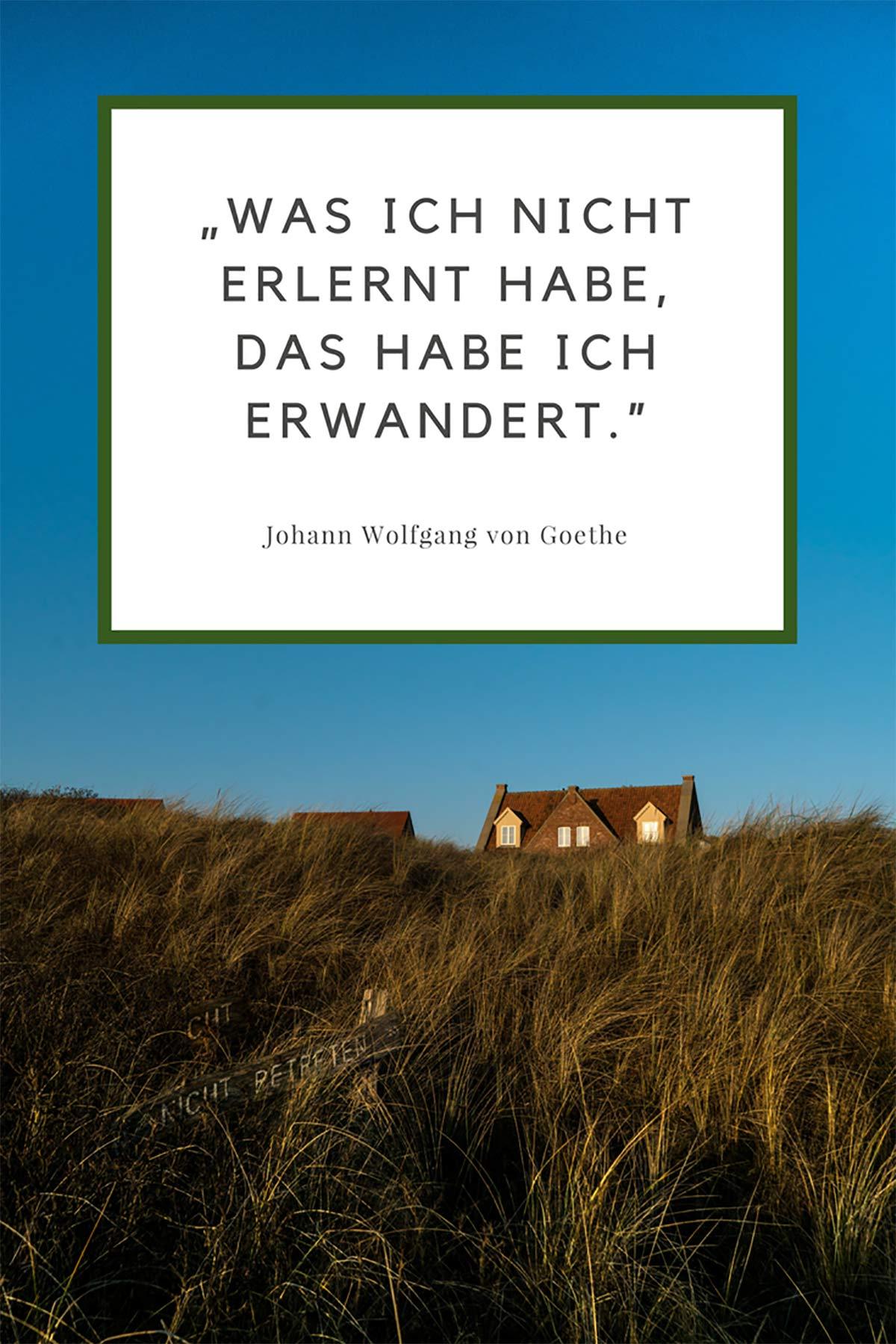 Was ich nicht erlent habe, das habe ich erwandert. – Johann Wolfgang von Goethe